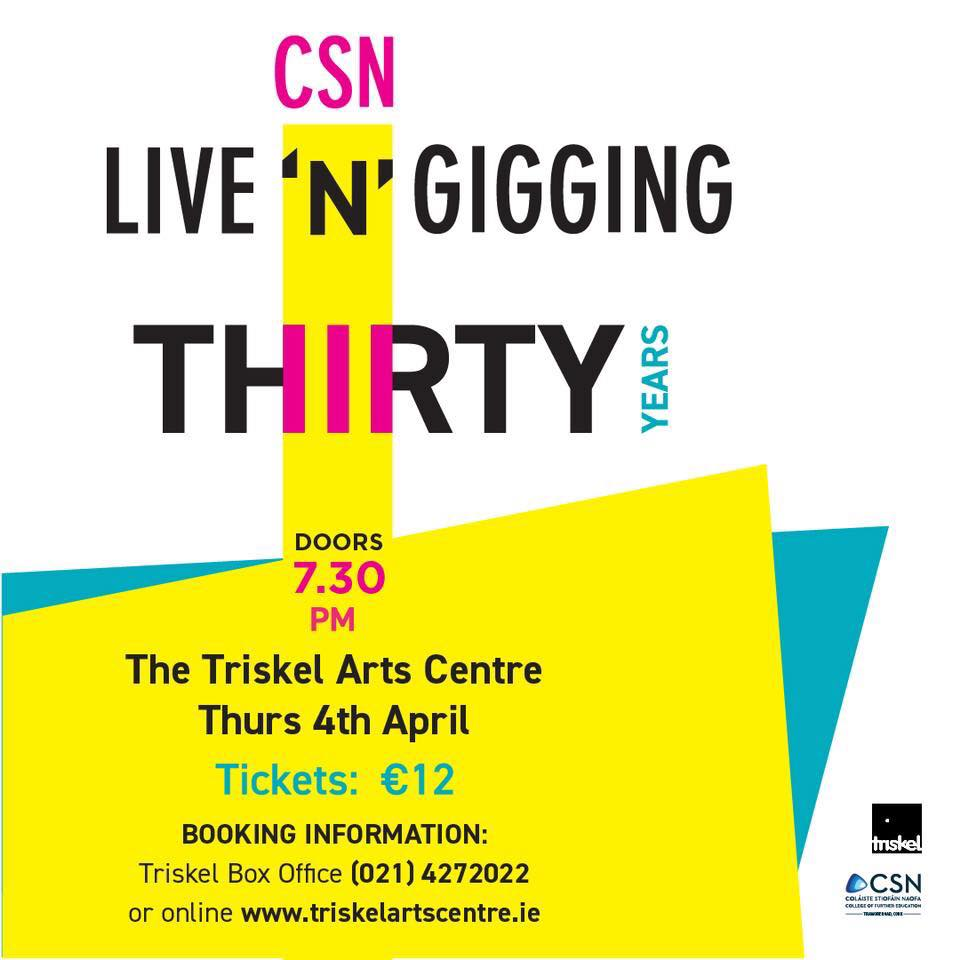 Let's celebrate 30 years of CSN Live 'N' Gigging!  Join Music, Management & Sound for this very special night of music.  We are really looking forward to seeing you all at the Triskel Arts Centre.