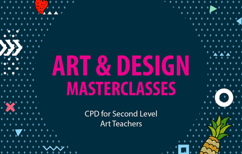 ART & DESIGN MASTERCLASSES   CPD for Second Level Art Teachers at CSN College of Further Education, Cork